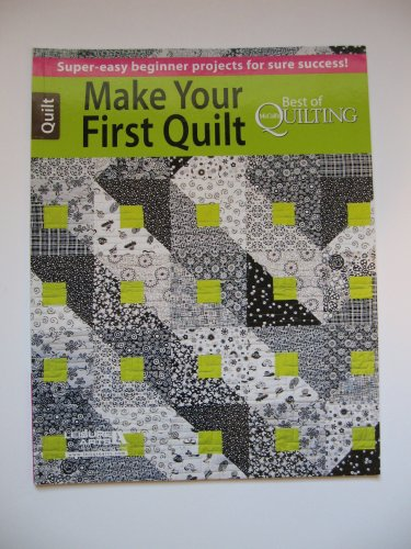 Make Your First Quilt -- Best of McCall's Quilting, 2013, paperback, ISBN: 1464708622