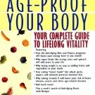 Age Proof Your Body : Your Complete Guide to Lifelong Vitality - Hardcover USED