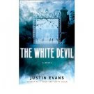 The White Devil : A Novel in Hardcover by Justin Evans