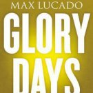 Glory Days Study Guide : Living Your Promised Land Life Now by Max Lucado