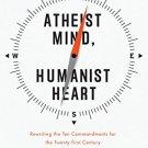 Ebook Atheist Mind, Humanist Heart: Rewriting the Ten Commandments for the Twenty-first Century