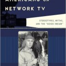 "Ebook 978-1442229617 Native Americans on Network TV: Stereotypes, Myths, and the ""Good Indian"" (F"