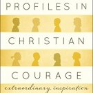 Ebook 978-1442223318 Profiles in Christian Courage: Extraordinary Inspiration for Everyday Life