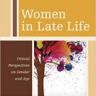 Ebook 978-1442222878 Women in Late Life: Critical Perspectives on Gender and Age (Diversity and A