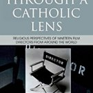 Ebook 978-0742552302 Through a Catholic Lens: Religious Perspectives of 19 Film Directors from Ar