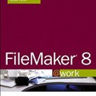 Ebook 978-0672328565 FileMaker 8 @work: Projects and Techniques to Get the Job Done