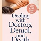 Ebook 978-1442272804 Dealing with Doctors, Denial, and Death: A Guide to Living Well with Serious