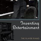 Ebook 978-0742561274 Inventing Entertainment: The Player Piano and the Origins of an American Mus