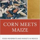 Ebook 978-1442206519 Corn Meets Maize: Food Movements and Markets in Mexico