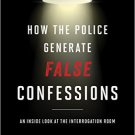 Ebook 978-1442244641 How the Police Generate False Confessions: An Inside Look at the Interrogati