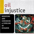 Ebook 978-1442208612 Oil Injustice: Resisting and Conceding a Pipeline in Ecuador (Another World