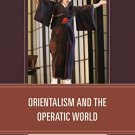 Ebook 978-1442245433 Orientalism and the Operatic World