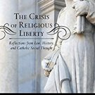 Ebook 978-1442242531 The Crisis of Religious Liberty: Reflections from Law, History, and Catholic