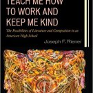 Ebook 978-1475816952 Teach Me How to Work and Keep Me Kind: The Possibilities of Literature and C