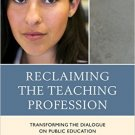 Ebook 978-1475810318 Reclaiming the Teaching Profession: Transforming the Dialogue on Public Educ