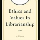 Ebook 978-1442254268 Ethics and Values in Librarianship: A History