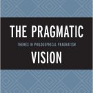 Ebook 978-1442227057 The Pragmatic Vision: Themes in Philosophical Pragmatism