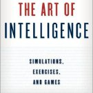 Ebook 978-1442228979 The Art of Intelligence: Simulations, Exercises, and Games (Security and Pro