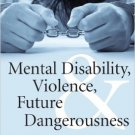 Ebook 978-1442224049 Mental Disability, Violence, and Future Dangerousness: Myths Behind the Pres