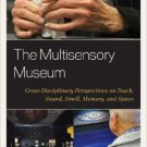 Ebook 978-0759123540 The Multisensory Museum: Cross-Disciplinary Perspectives on Touch, Sound, Sm