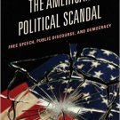 Ebook 978-1442242913 The American Political Scandal: Free Speech, Public Discourse, and Democracy