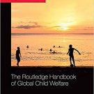 Ebook 978-1138942752 The Routledge Handbook of Global Child Welfare (Routledge International Hand