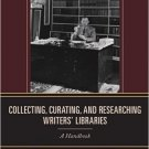 Ebook 978-1442234970 Collecting, Curating, and Researching Writers' Libraries: A Handbook