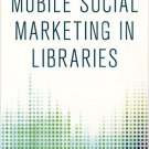 Ebook 978-1442243804 Mobile Social Marketing in Libraries (Library Technology Essentials)