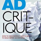 Ebook 978-1412980531 Ad Critique: How to Deconstruct Ads in Order to Build Better Advertising