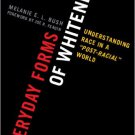 Ebook 978-0742599970 Everyday Forms of Whiteness: Understanding Race in a 'Post-Racial' World (Pe