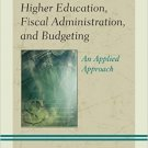 Ebook 978-1475825619 Higher Education, Fiscal Administration, and Budgeting: An Applied Approach