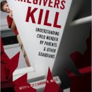 Ebook 978-1442200777 When Caregivers Kill: Understanding Child Murder by Parents and Other Guardi