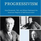 Ebook 978-0742560741 The Dilemma of Progressivism: How Roosevelt, Taft, and Wilson Reshaped the A