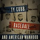 Ebook 978-1442251915 Ty Cobb, Baseball, and American Manhood: A Red-Blooded Sport for Red-Blooded