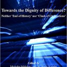 Ebook 978-1409439561 Towards the Dignity of Difference?: Neither 'End of History' nor 'Clash of C