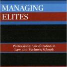 Ebook 978-0742538481 Managing Elites: Socializaton in Law and Business Schools