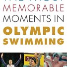 Ebook 978-1442236998 The Most Memorable Moments in Olympic Swimming (Rowman & Littlefield Swimmin