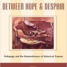 Ebook 978-0847694631 Between Hope and Despair: Pedagogy and the Remembrance of Historical Trauma
