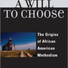Ebook 978-0742552647 A Will to Choose: The Origins of African American Methodism