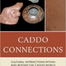 Ebook 978-0759122871 Caddo Connections: Cultural Interactions within and beyond the Caddo World (