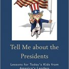 Ebook 978-1475817034 Tell Me about the Presidents: Lessons for Today's Kids from America's Leader