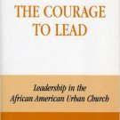 Ebook 978-0742502130 The Courage to Lead: Leadership in the African American Urban Church