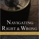 Ebook 978-0742513952 Navigating Right and Wrong: Ethical Decision Making in a Pluralistic Age