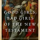 Ebook 978-1442219373 Good Girls, Bad Girls of the New Testament: Their Enduring Lessons