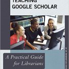 Ebook 978-1442243583 Teaching Google Scholar: A Practical Guide for Librarians (Practical Guides