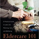 Ebook 978-1442265462 Eldercare 101: A Practical Guide to Later Life Planning, Care, and Wellbeing