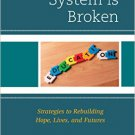 Ebook 978-1475827385 The Education System is Broken: Strategies to Rebuilding Hope, Lives, and Fu