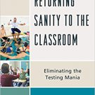 Ebook 978-1475817911 Returning Sanity to the Classroom: Eliminating the Testing Mania