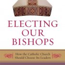 Ebook 978-0742558199 Electing Our Bishops: How the Catholic Church Should Choose Its Leaders