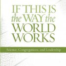Ebook 978-1566993555 If This Is the Way the World Works: Science, Congregations, and Leadership